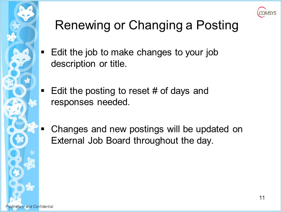 Proprietary and Confidential Renewing or Changing a Posting  Edit the job to make changes to your job description or title.