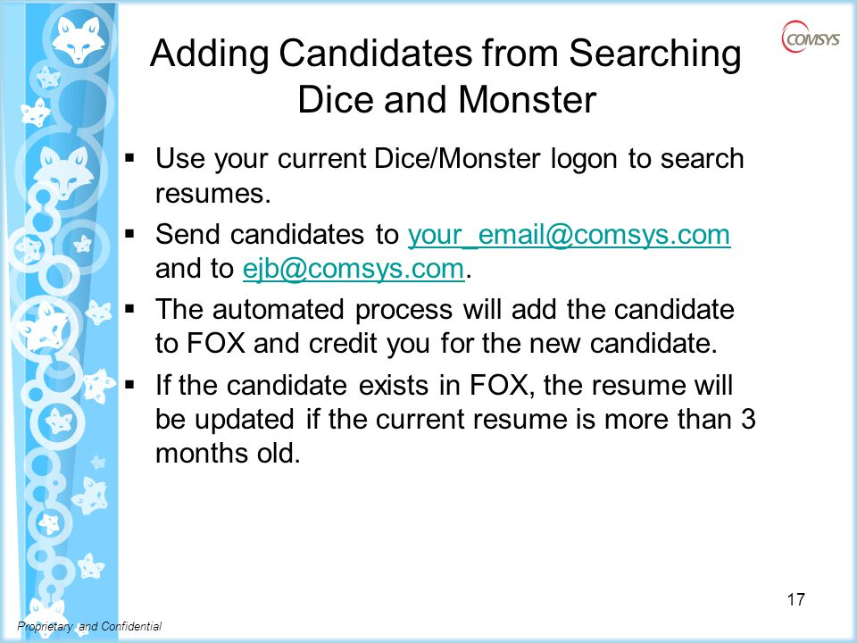 Proprietary and Confidential Adding Candidates from Searching Dice and Monster  Use your current Dice/Monster logon to search resumes.