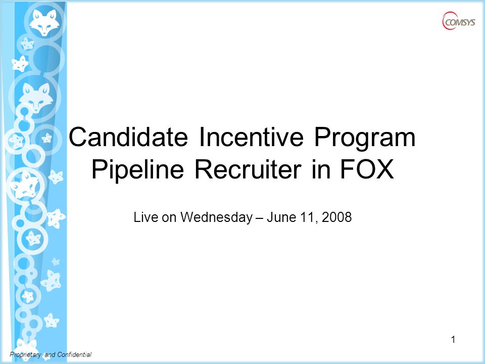 Proprietary and Confidential Candidate Incentive Program Pipeline Recruiter in FOX Live on Wednesday – June 11, 2008 1