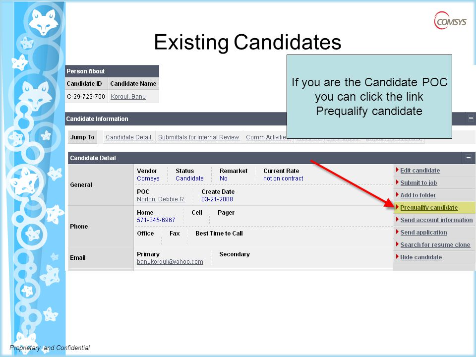Proprietary and Confidential Existing Candidates  Add screen shot of the candidate detail with the link to prequalify a candidate If you are the Candidate POC you can click the link Prequalify candidate