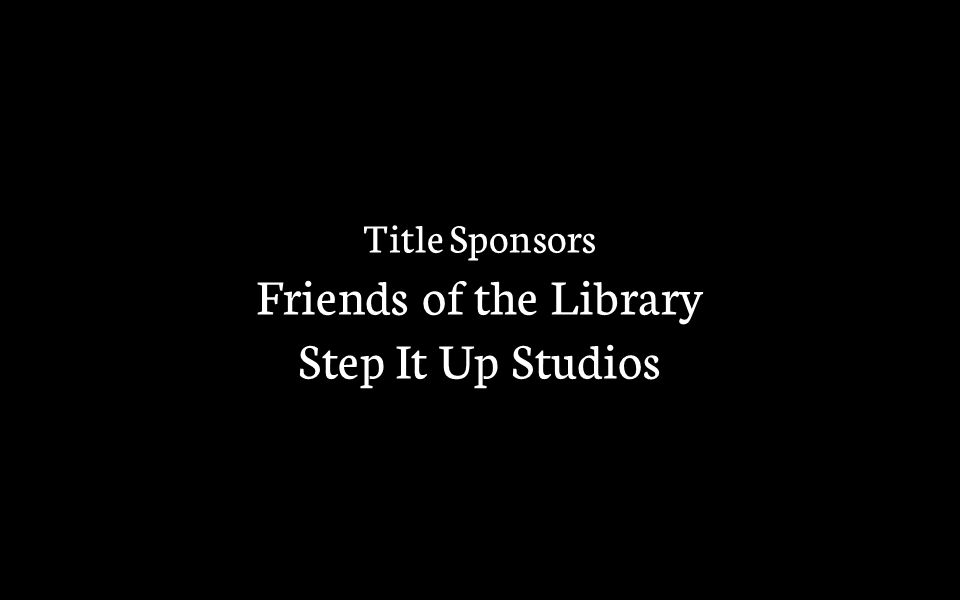 Title Sponsors Friends of the Library Step It Up Studios