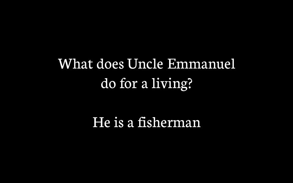 What does Uncle Emmanuel do for a living He is a fisherman