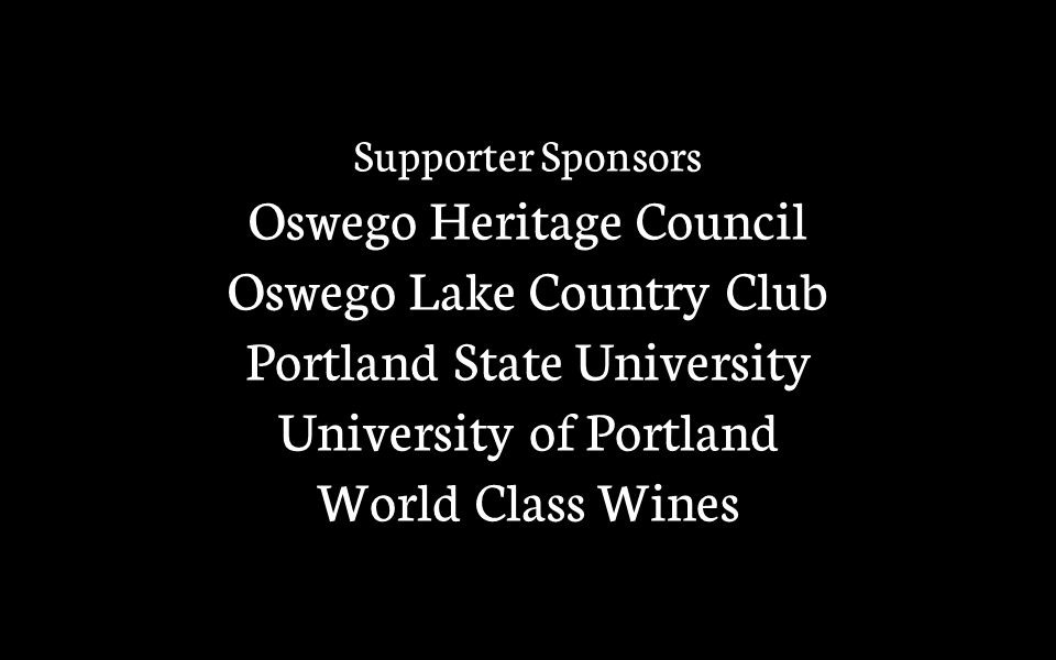 Supporter Sponsors Oswego Heritage Council Oswego Lake Country Club Portland State University University of Portland World Class Wines
