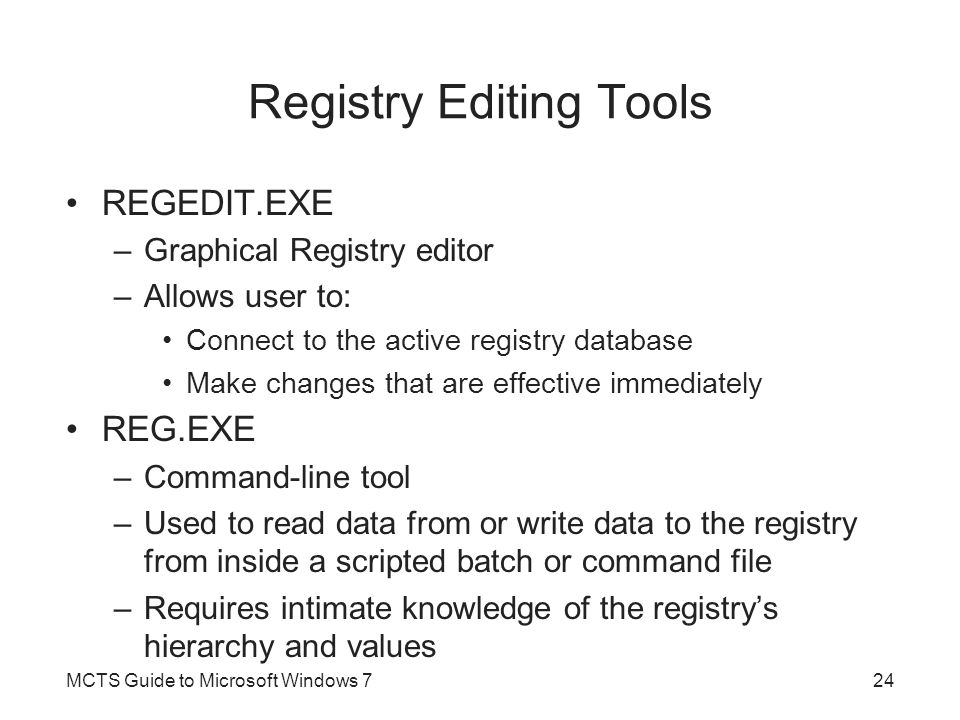 Registry Editing Tools (cont d.) MCTS Guide to Microsoft Windows 725