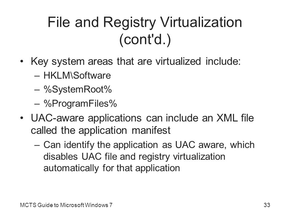 Run As Administrator Applications run with the same security privileges as the currently logged-on user Run As option existed to run an application as a different user –Modified in Windows 7 –Now known as the Run As Administrator option Details of the security privileges for the currently logged-on user are stored in a security token –Compiled when the user first logs on Useful when a program must run at an elevated level MCTS Guide to Microsoft Windows 734
