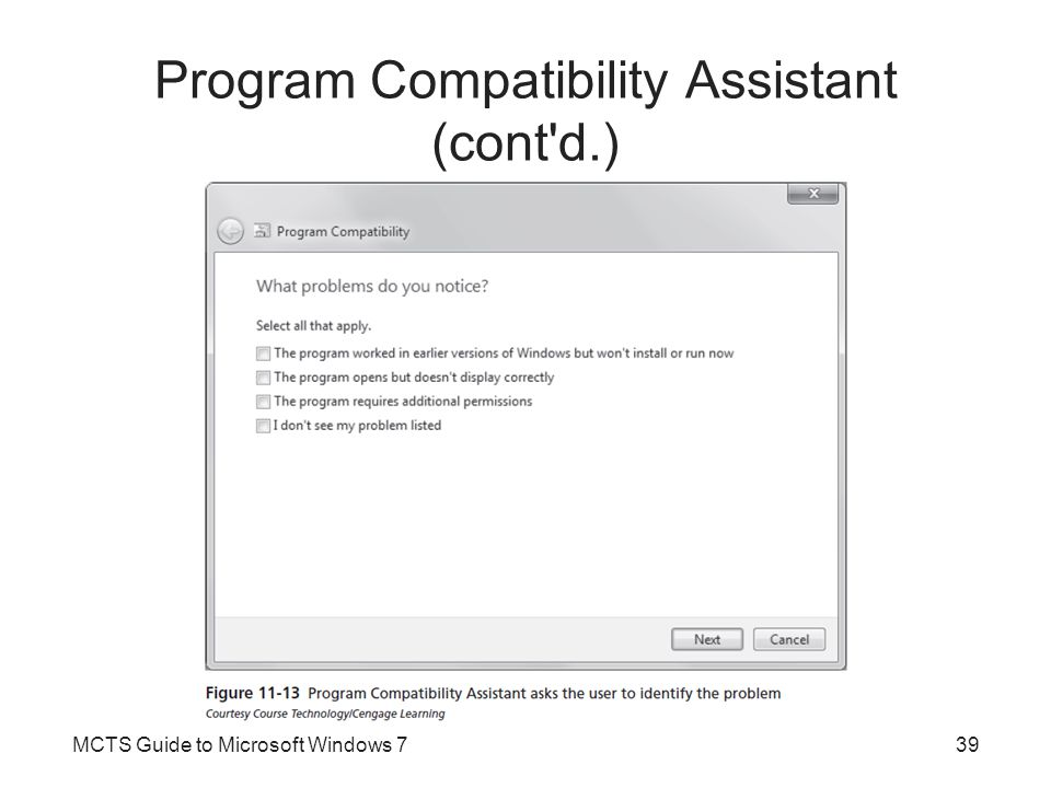 Program Compatibility Settings Once an application is installed –It can optionally have its compatibility settings adjusted as part of its properties Program's compatibility settings can be viewed and changed through the Compatibility tab in the program's Properties window MCTS Guide to Microsoft Windows 740