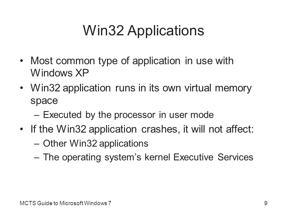 .NET Applications.NET Framework –Preferred method for applications to access operating system services –Ensures compatibility with future operating systems –Isolates applications from any changes to the Win32 subsystem MCTS Guide to Microsoft Windows 710