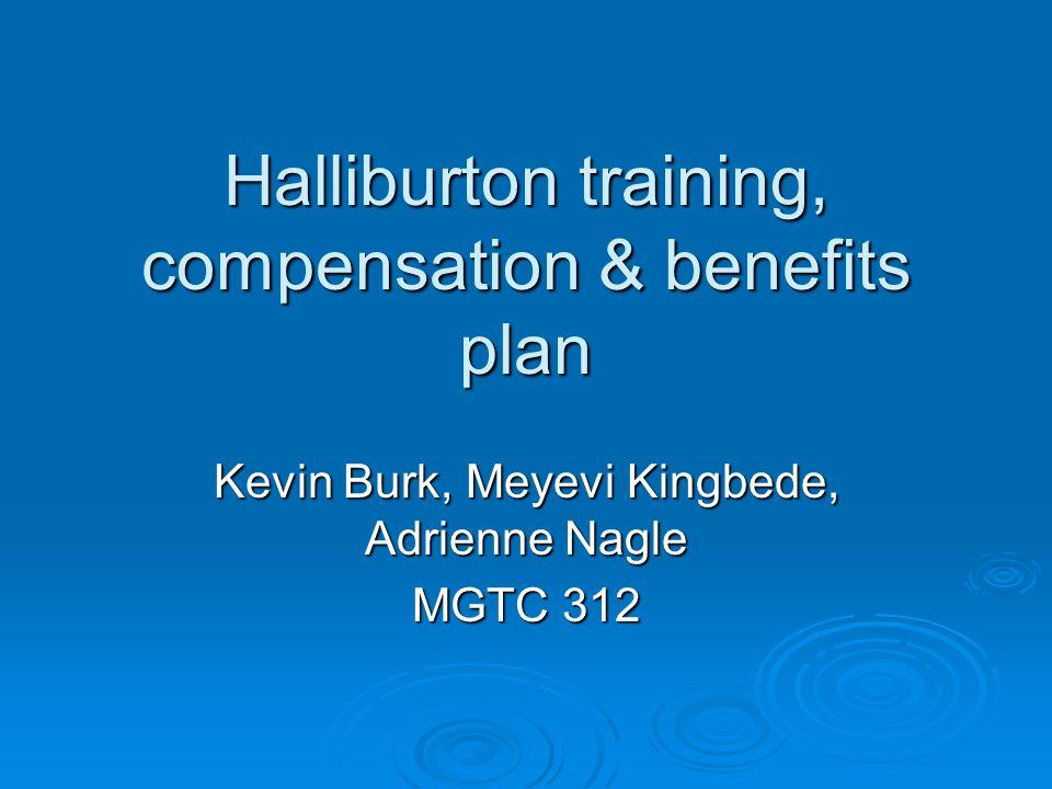 Halliburton training, compensation & benefits plan Kevin Burk, Meyevi Kingbede, Adrienne Nagle MGTC 312