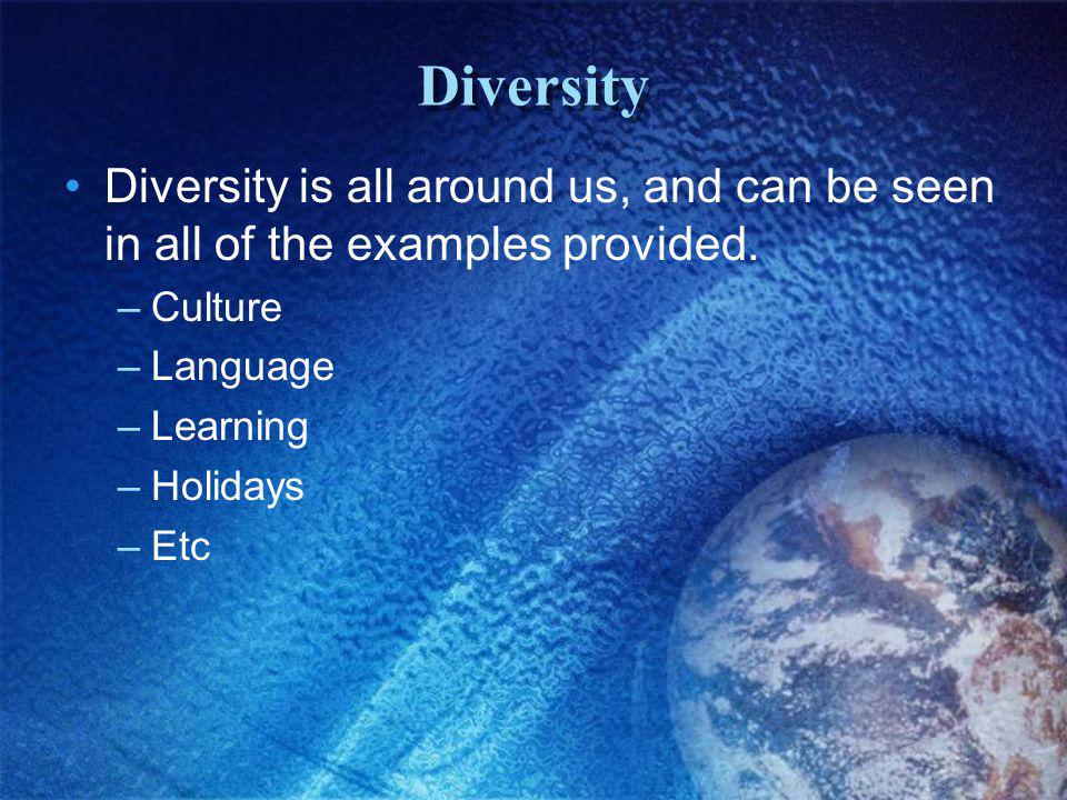 Diversity Diversity is all around us, and can be seen in all of the examples provided.