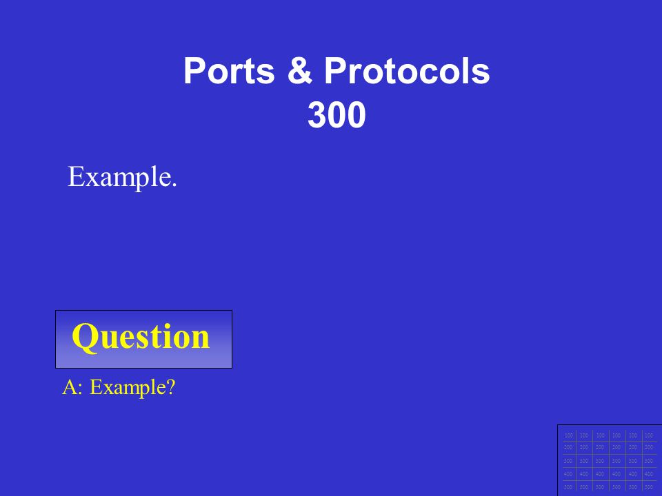 Question 100 200 300 400 500 A: Example Example. Ports & Protocols 200