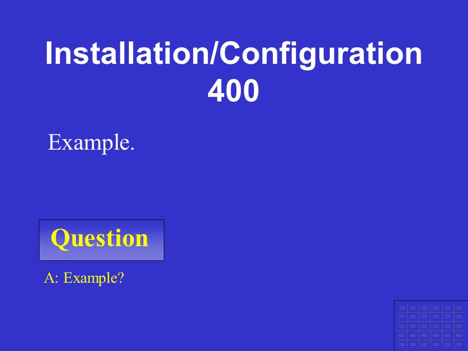 Question 100 200 300 400 500 A: Example Example Installation/Configuration 300