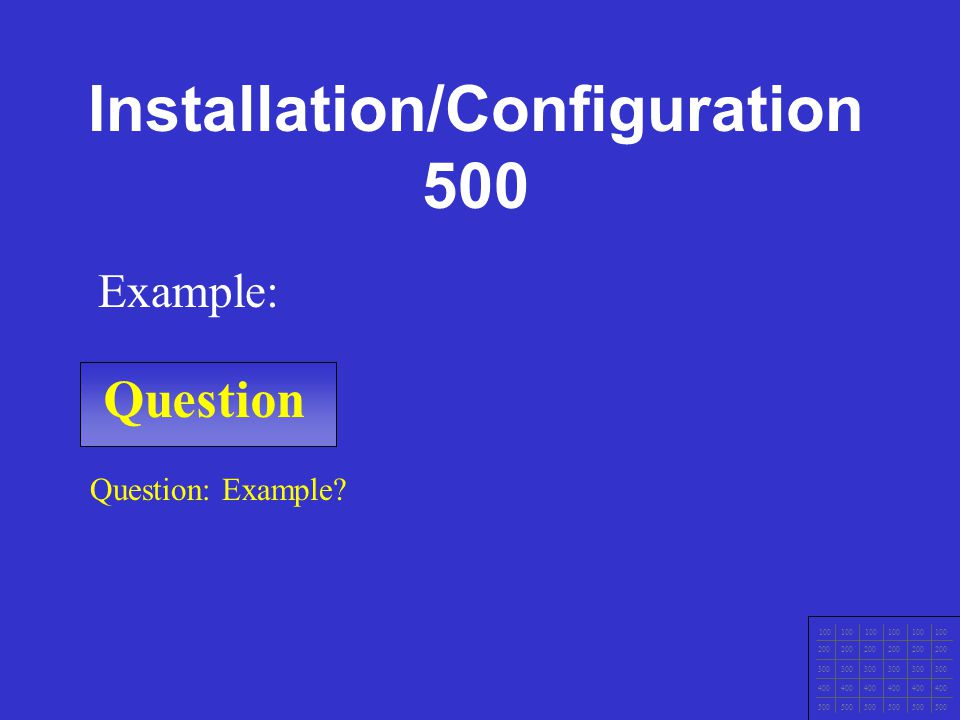 Question 100 200 300 400 500 A: Example Example. Installation/Configuration 400