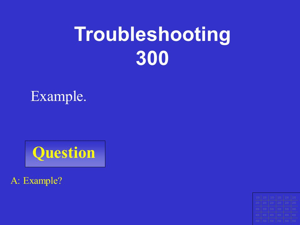 Question 100 200 300 400 500 A: Example Example. Troubleshooting 200