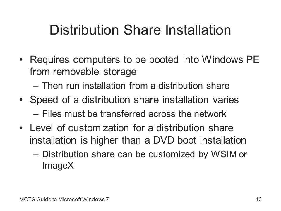 Distribution Share Installation Requires computers to be booted into Windows PE from removable storage –Then run installation from a distribution shar
