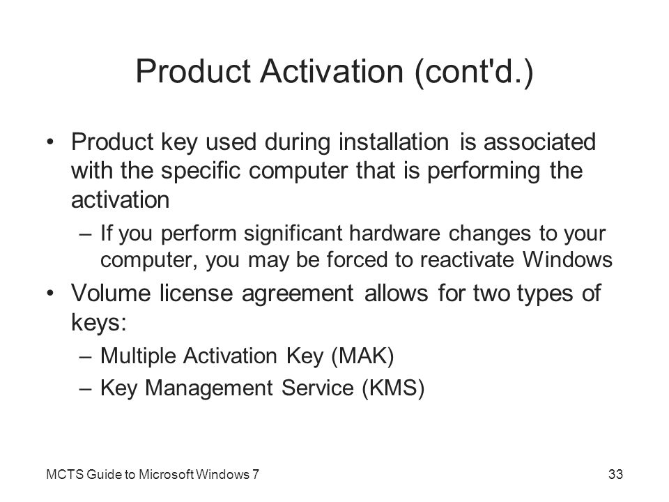 Product Activation (cont'd.) Product key used during installation is associated with the specific computer that is performing the activation –If you p