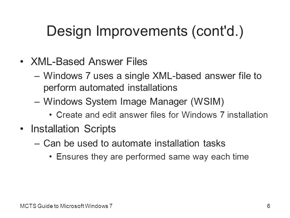 Upgrade Installations Also referred to as an in-place migration Migrate the user settings, files, and applications that exist in the previous operating system –To the new operating system on the same computer Only Windows Vista with at least Service Pack 1 can be upgraded to Windows 7 Main benefit is the time saved by automatic migration of user settings, files, and applications Potential downside is less stability on an upgraded computer MCTS Guide to Microsoft Windows 717