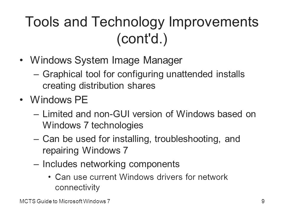 Configuration Passes for a Basic Installation (cont d.) The offlineServicing Configuration Pass –Used to apply packages to a Windows 7 image After it is copied to hard drive, but before it is running –Benefits Faster installation Enhanced security The specialize Configuration Pass –Applies a wide variety of settings related to the Windows interface, network configuration, and other Windows components MCTS Guide to Microsoft Windows 740