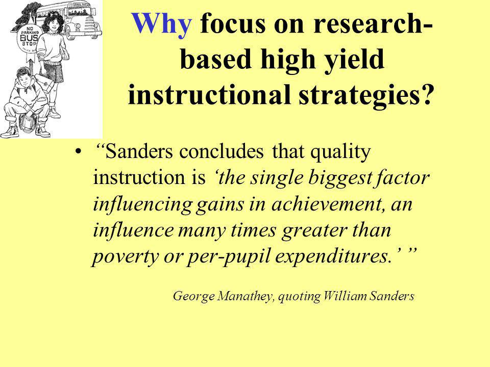 """Why focus on research- based high yield instructional strategies? """"Sanders concludes that quality instruction is 'the single biggest factor influencin"""