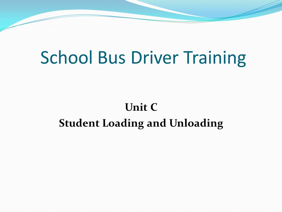 School Bus Driver Training Unit C Student Loading and Unloading