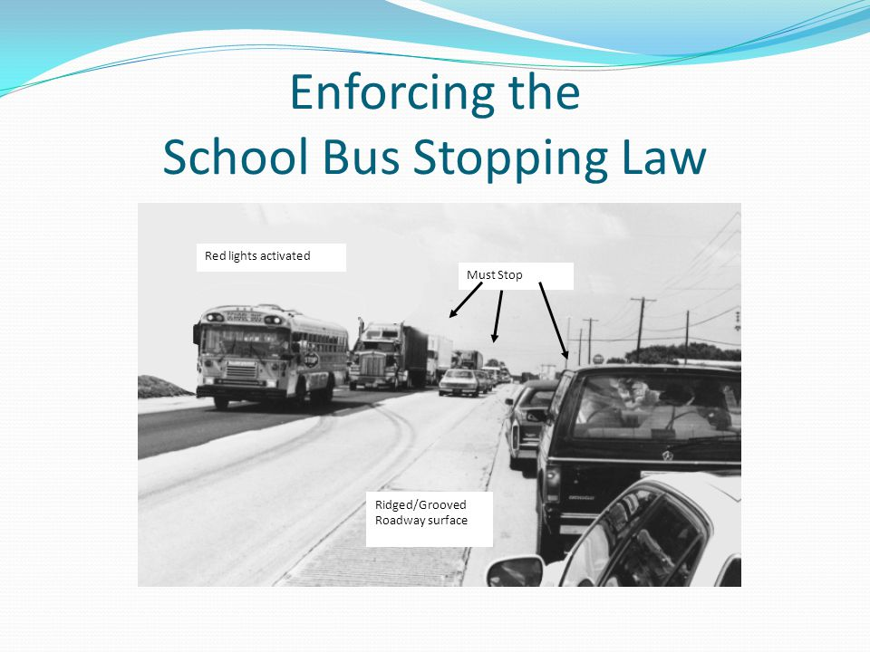 Enforcing the School Bus Stopping Law Must Stop Ridged/Grooved Roadway surface Red lights activated