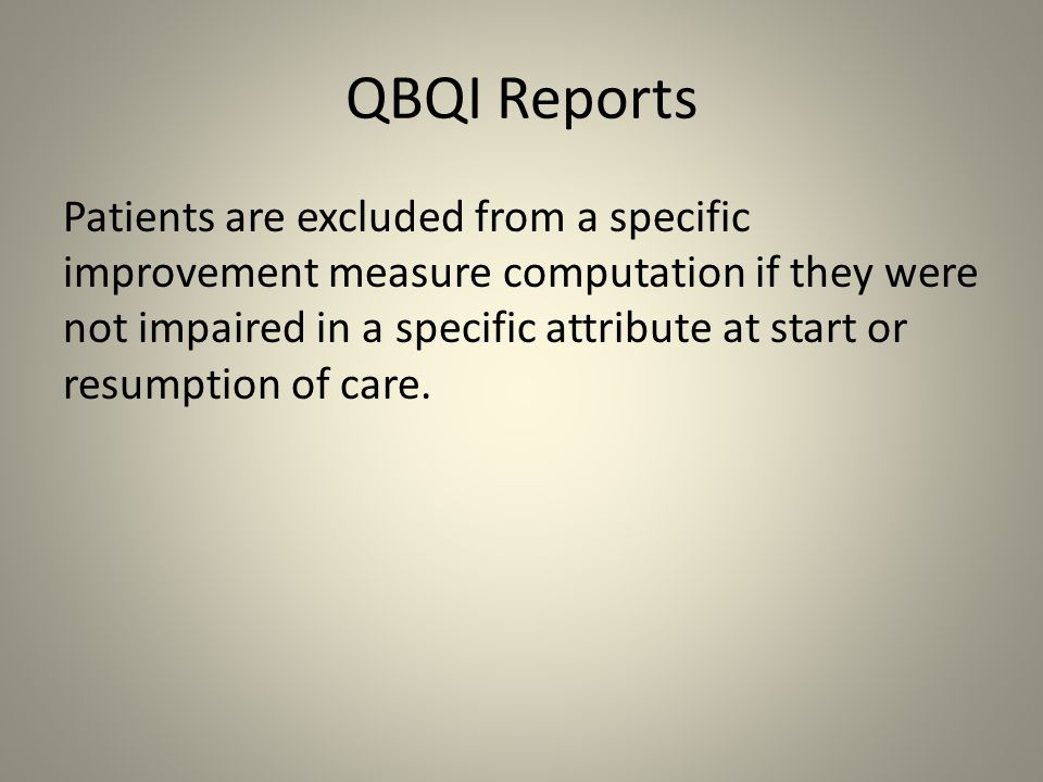 QBQI Reports Patients are excluded from a specific improvement measure computation if they were not impaired in a specific attribute at start or resum