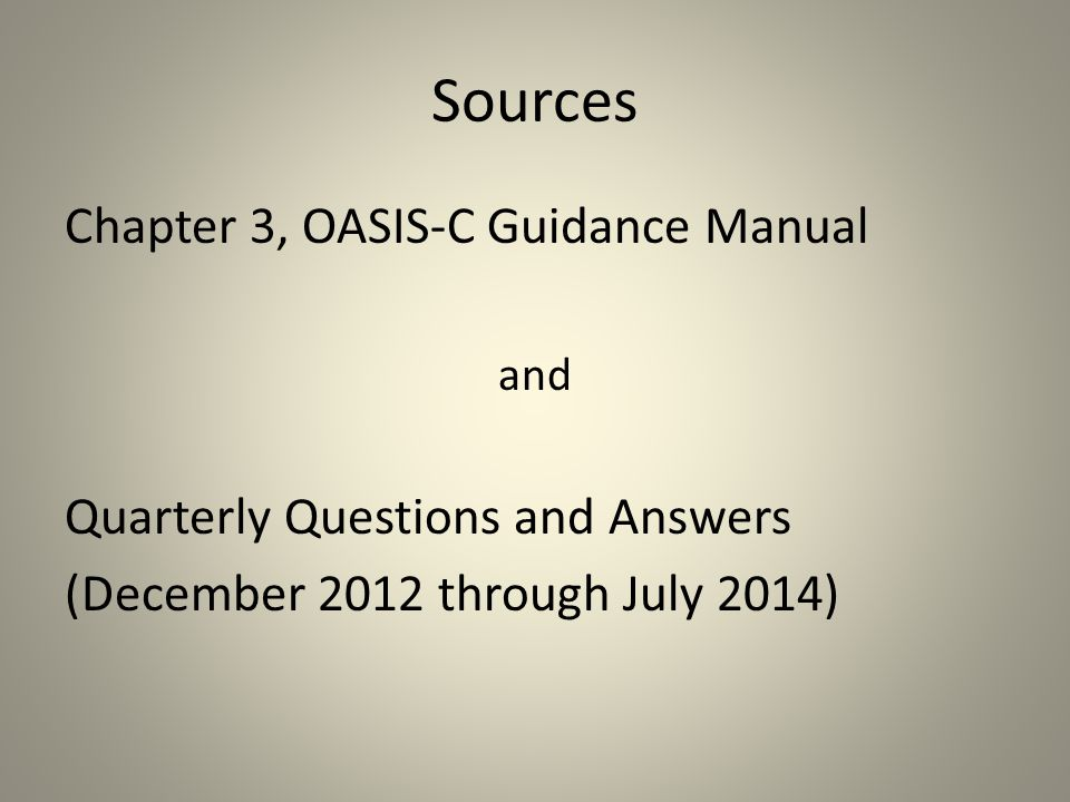 Sources Chapter 3, OASIS-C Guidance Manual and Quarterly Questions and Answers (December 2012 through July 2014)