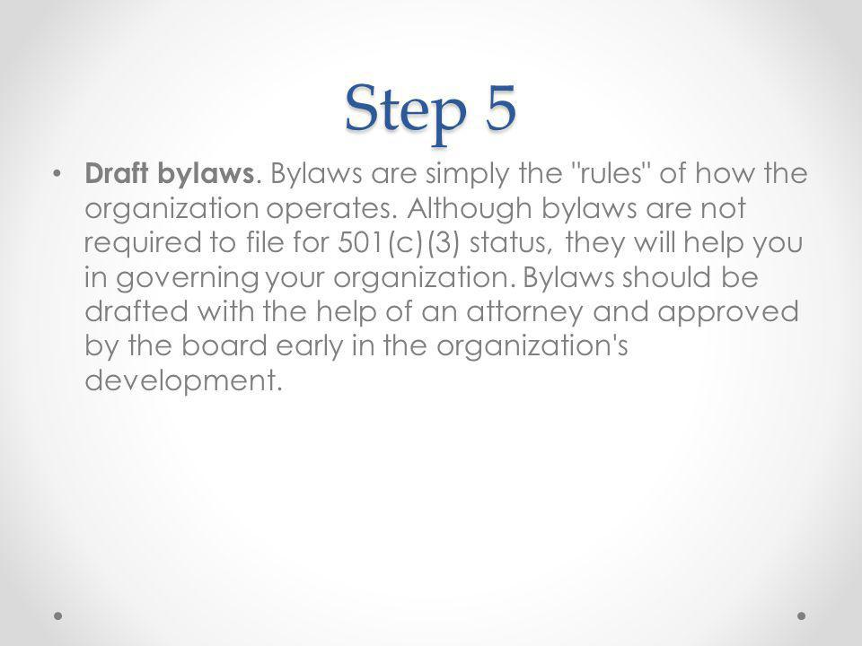 Step 5 Draft bylaws. Bylaws are simply the