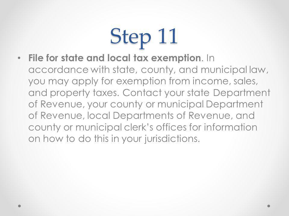 Step 11 File for state and local tax exemption.