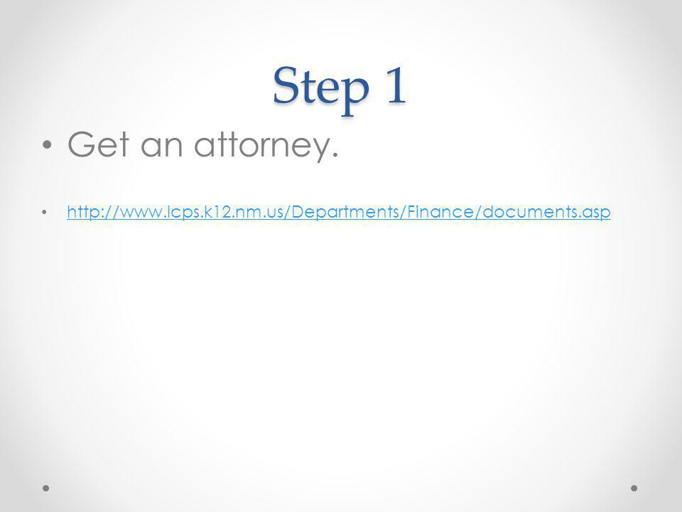 Step 1 Get an attorney. http://www.lcps.k12.nm.us/Departments/Finance/documents.asp