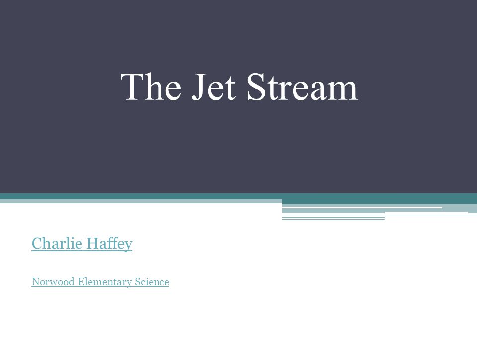 The Jet Stream Charlie Haffey Norwood Elementary Science