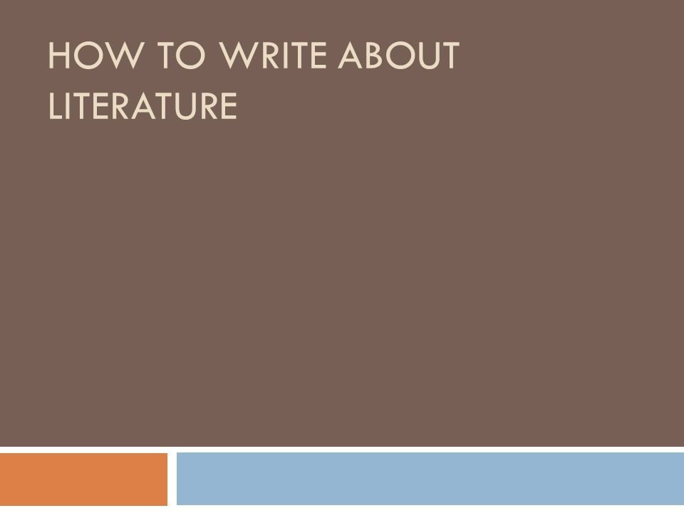 HOW TO WRITE ABOUT LITERATURE