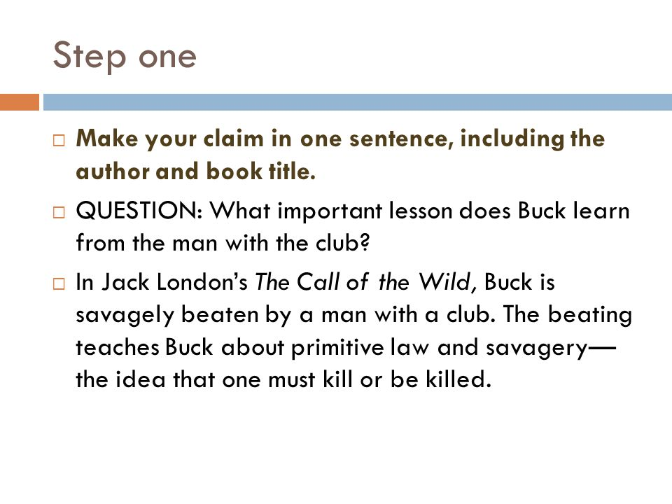Step one  Make your claim in one sentence, including the author and book title.