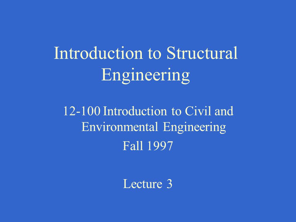 Outline Objective of Structural Engineering Structural Engineering Process Types of loads Types of structures Load paths in structures Summary