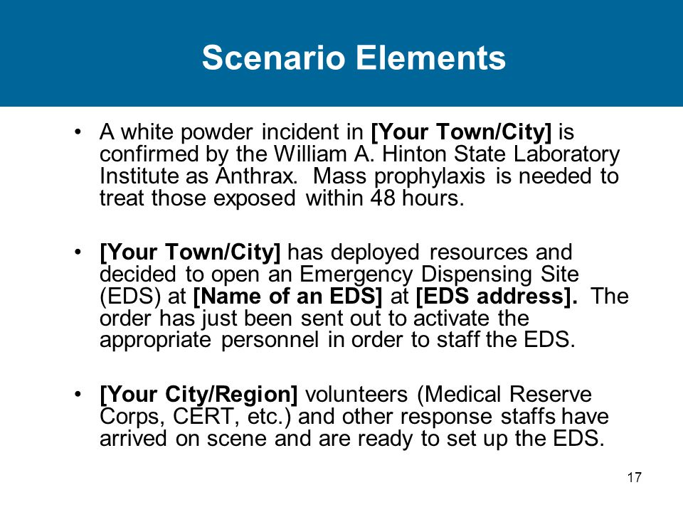 17 Scenario Elements A white powder incident in [Your Town/City] is confirmed by the William A.