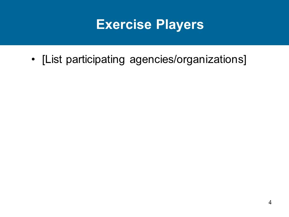 4 Exercise Players [List participating agencies/organizations]