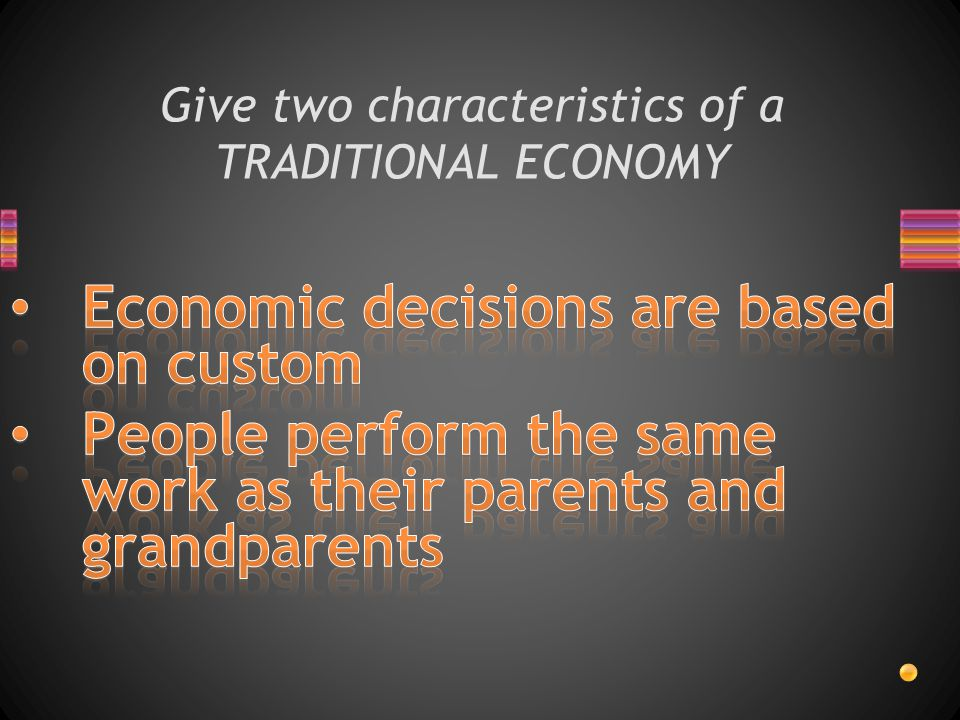 Give two characteristics of a TRADITIONAL ECONOMY
