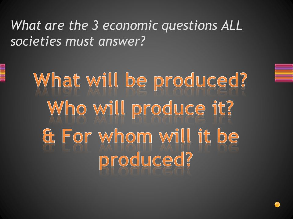 What are the 3 economic questions ALL societies must answer?