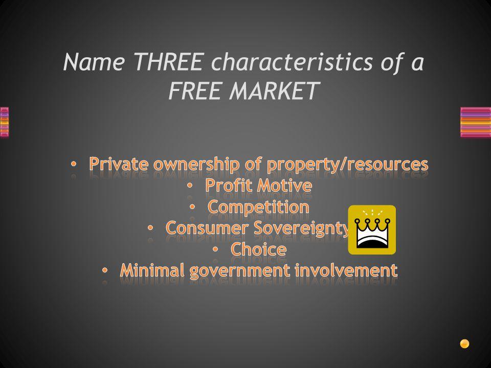 Name THREE characteristics of a FREE MARKET