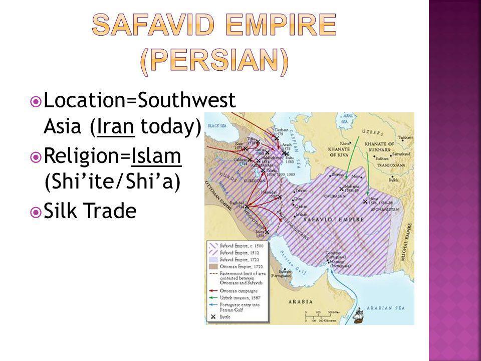  Location=Southwest Asia (Iran today)  Religion=Islam (Shi'ite/Shi'a)  Silk Trade
