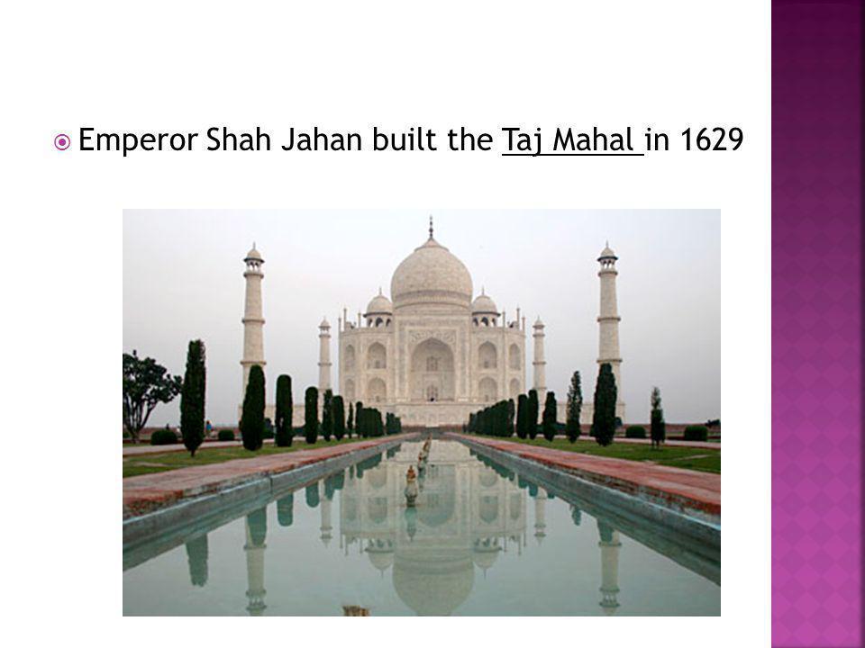  Emperor Shah Jahan built the Taj Mahal in 1629
