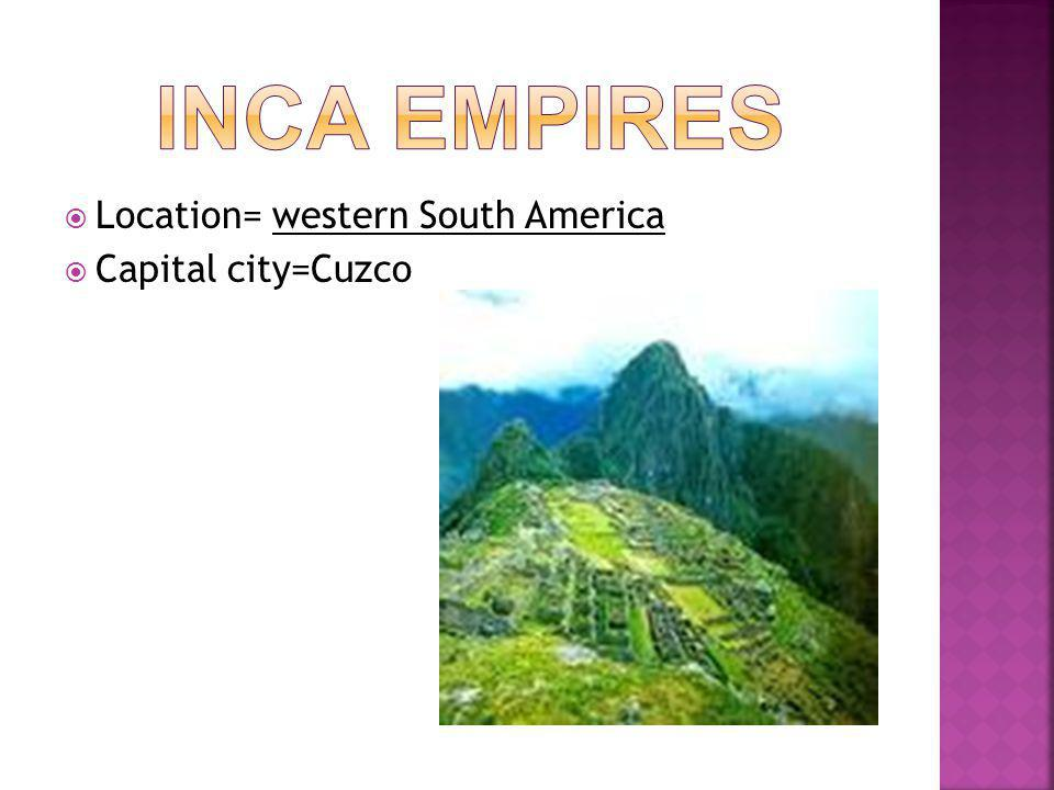  Location= western South America  Capital city=Cuzco