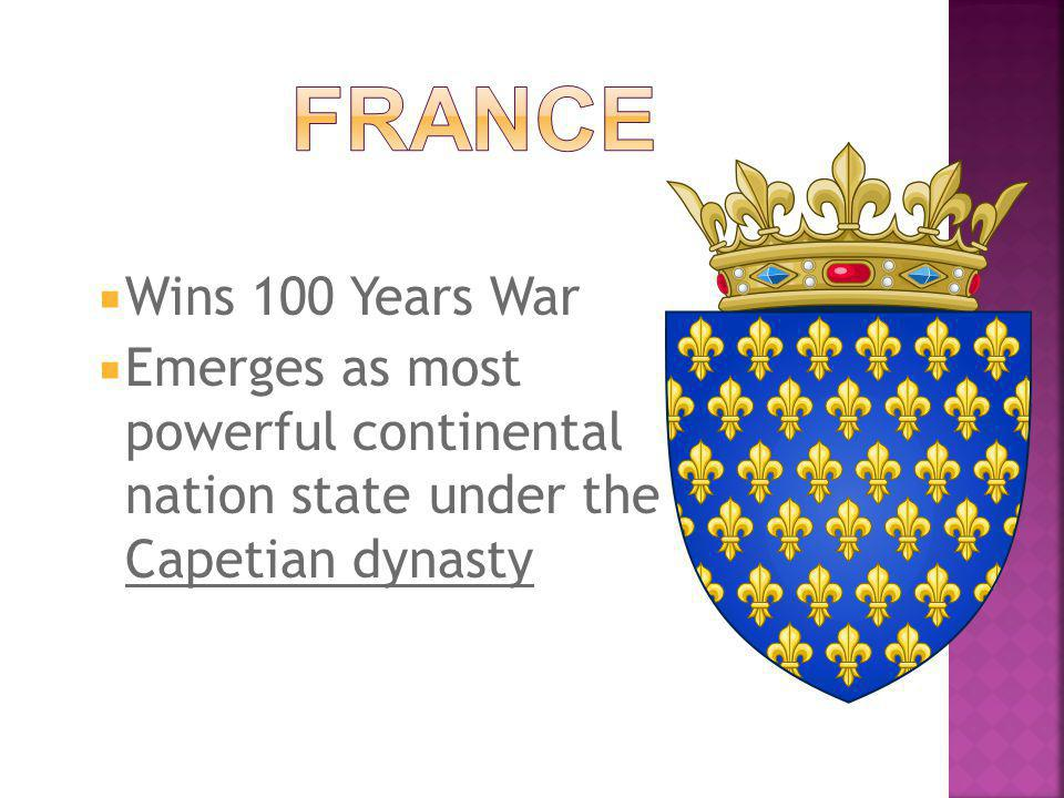  Wins 100 Years War  Emerges as most powerful continental nation state under the Capetian dynasty