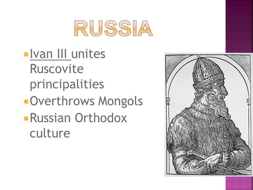  Ivan III unites Ruscovite principalities  Overthrows Mongols  Russian Orthodox culture