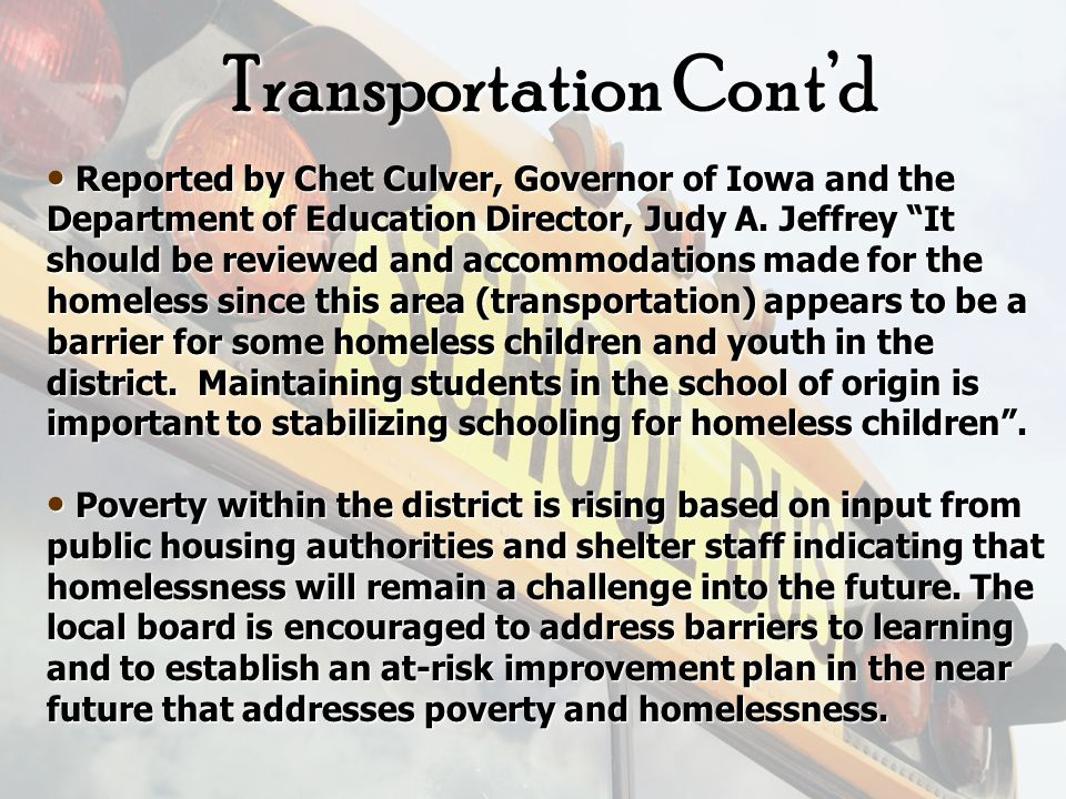 Transportation One of the biggest barriers for students of economic poverty and has the biggest impact upon homeless students of economic poverty.
