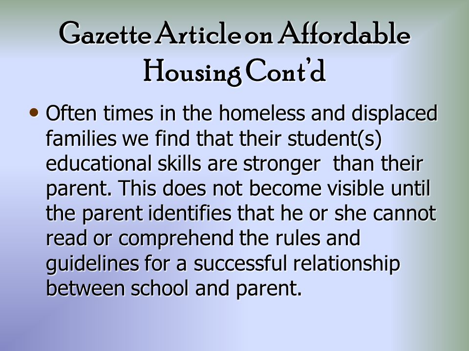 Often times in the homeless and displaced families we find that their student(s) educational skills are stronger than their parent.