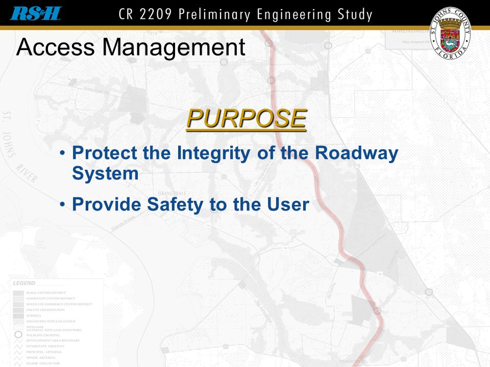 Access Management Protect the Integrity of the Roadway System Provide Safety to the User PURPOSE