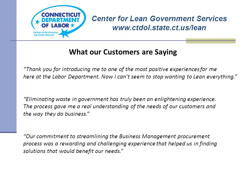 """What our Customers are Saying """"Thank you for introducing me to one of the most positive experiences for me here at the Labor Department. Now I can't s"""