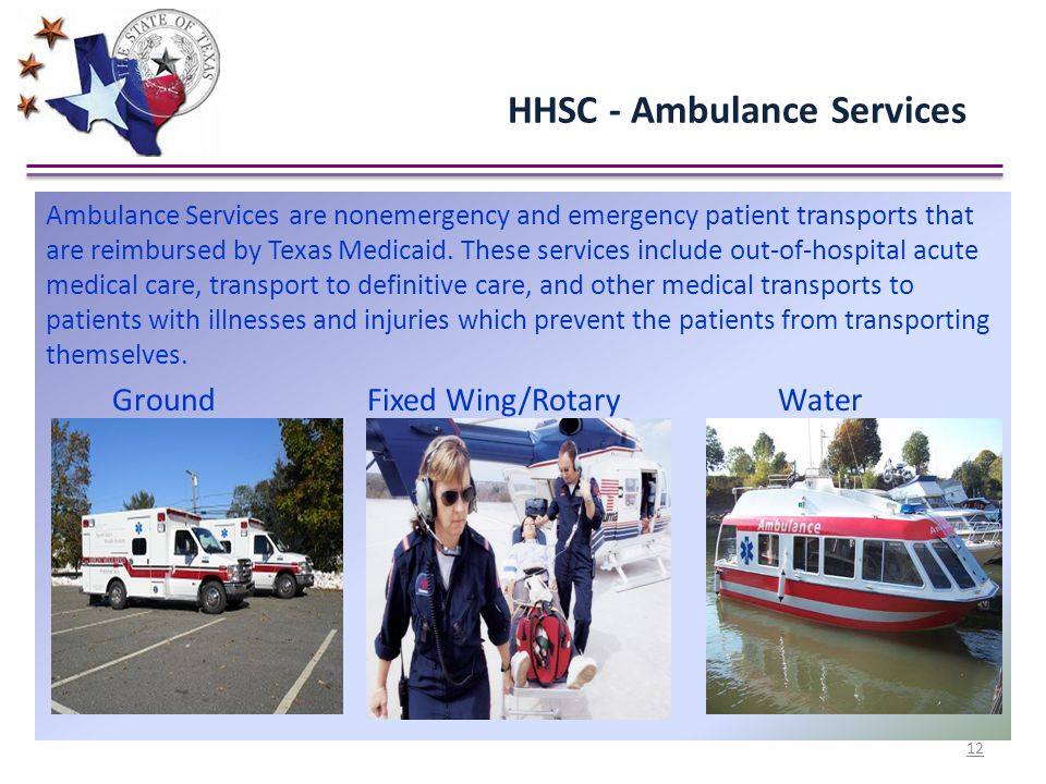HHSC - Ambulance Services Ambulance Services are nonemergency and emergency patient transports that are reimbursed by Texas Medicaid. These services i