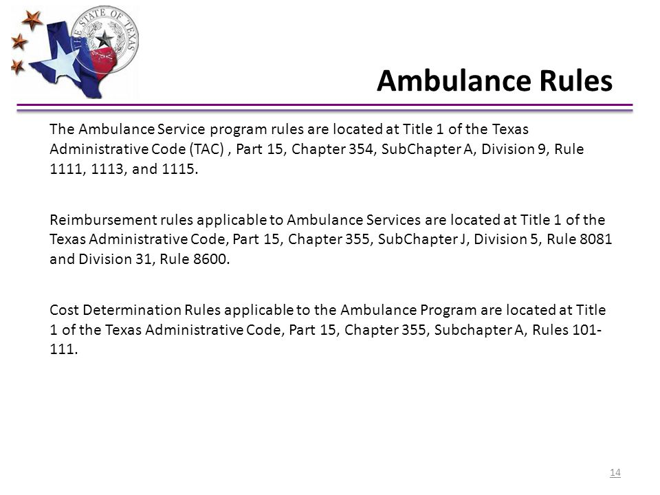 Ambulance Rules The Ambulance Service program rules are located at Title 1 of the Texas Administrative Code (TAC), Part 15, Chapter 354, SubChapter A,