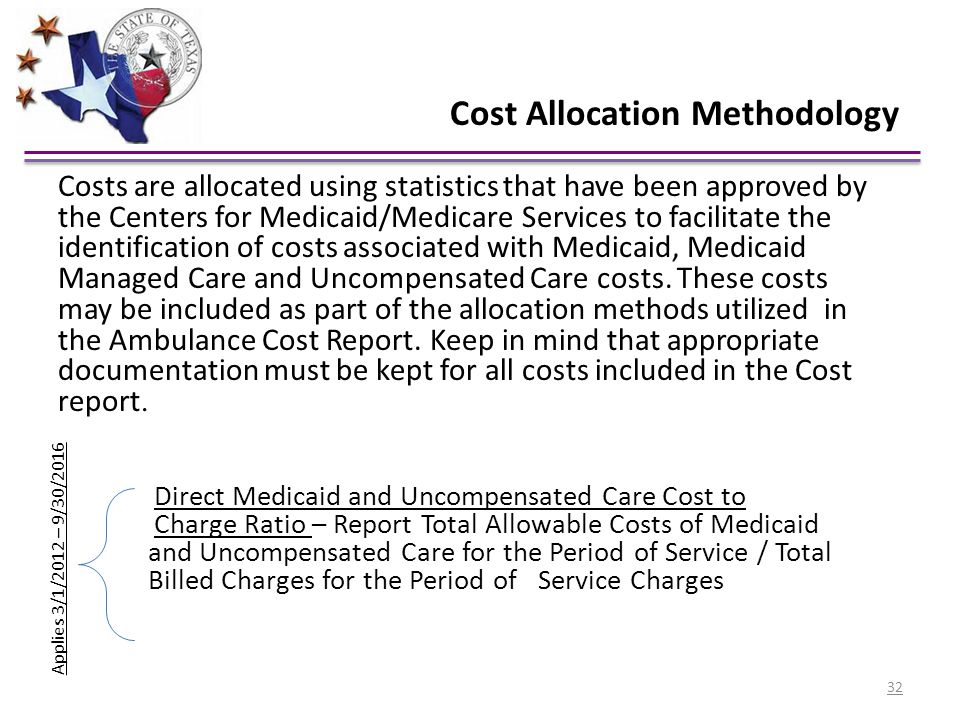Cost Allocation Methodology Costs are allocated using statistics that have been approved by the Centers for Medicaid/Medicare Services to facilitate t